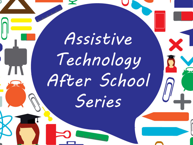 Assistive Technology After School Series