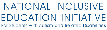 National Inclusive Education Initiative - For Students with Autism and Related Disabilities